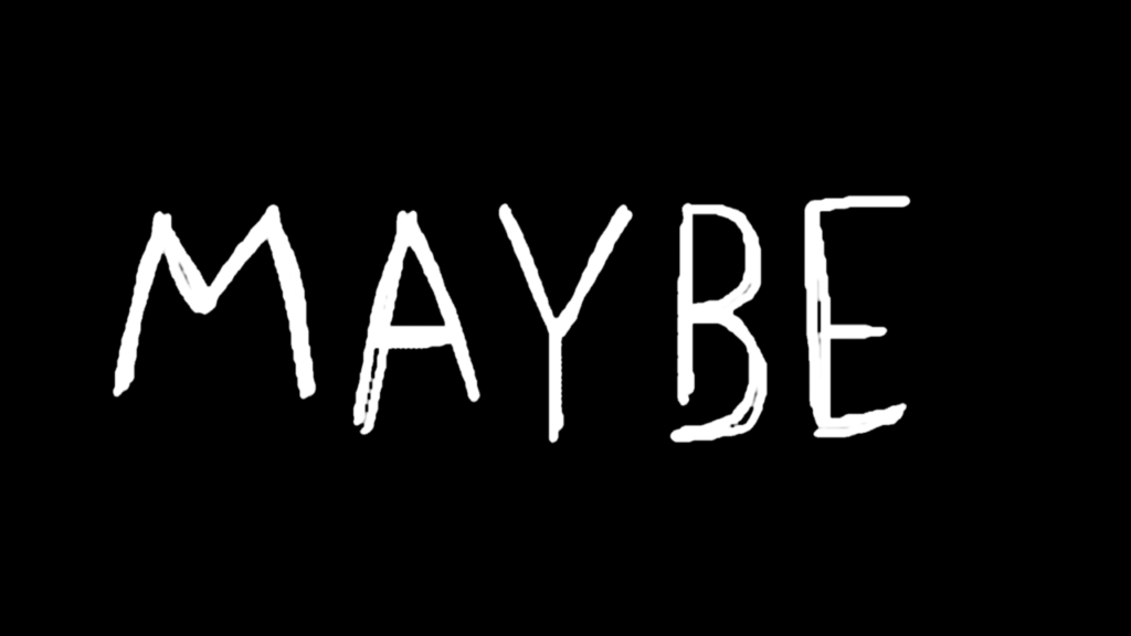 """An Ode To """"Maybe"""""""